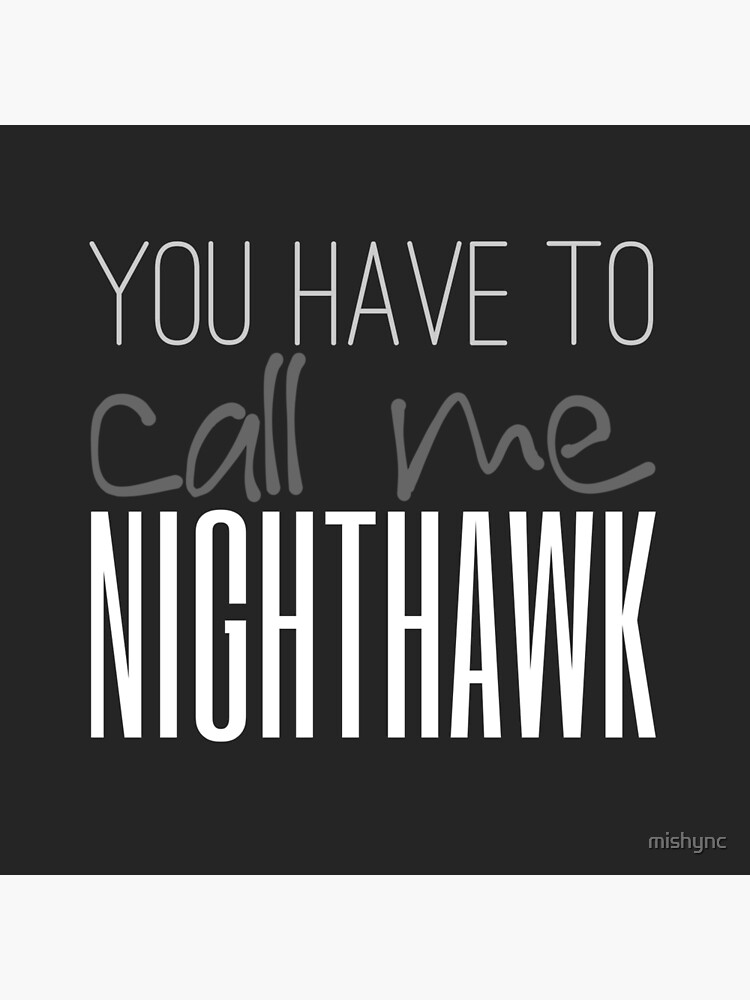 You Have To Call Me Nighthawk by mishync
