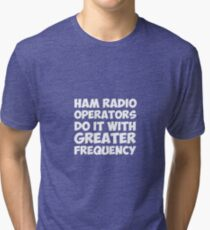 Ham Radio Operators Do It With Greater Frequency Tri-blend T-Shirt