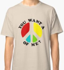 You Want a PEACE of Me? Classic T-Shirt