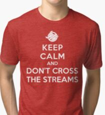 Keep Calm and Don't Cross the Streams Tri-blend T-Shirt
