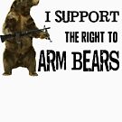 I Support the Right to Arm Bears, Grizzly Bears by DILLIGAF