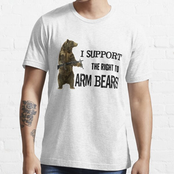 I Support the Right to Arm Bears, Grizzly Bears Essential T-Shirt