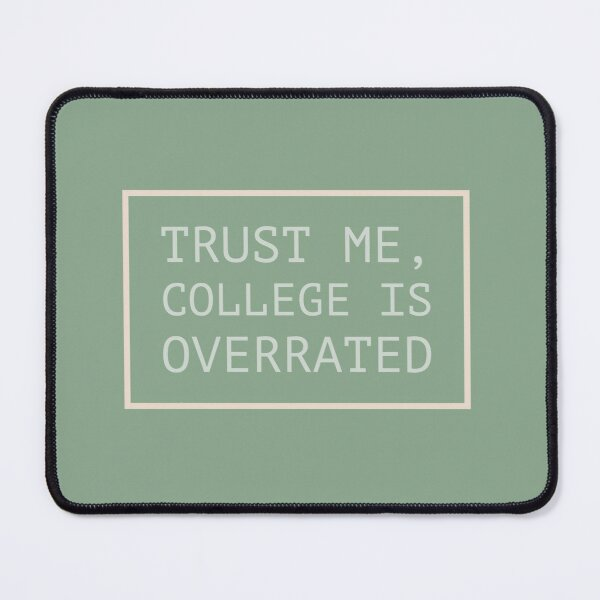 Trust me College is Overrated Mouse Pad