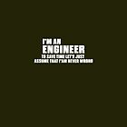 I'm An Engineer I'm Never Wrong by AlwaysAwesome