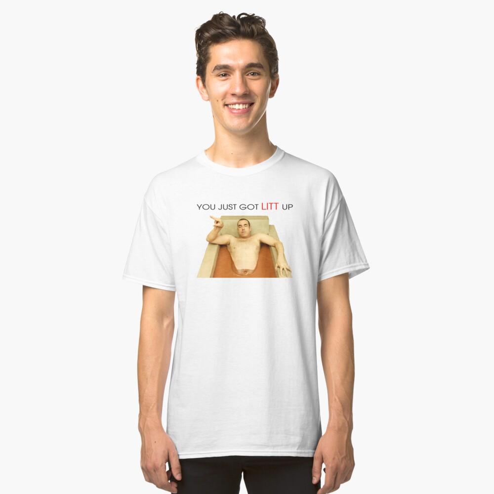 You just got LITT up : Louis Litt : Suits Quote Classic T-Shirt Front