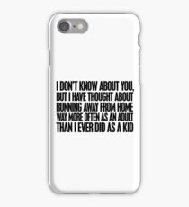 I don't know about you, but I have thought about running away from home way more often as an adult then I ever did as a kid iPhone Case/Skin