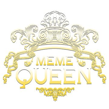 Meme Queen by Glitchedmotion