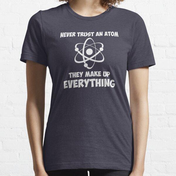 Never Trust An Atom Essential T-Shirt