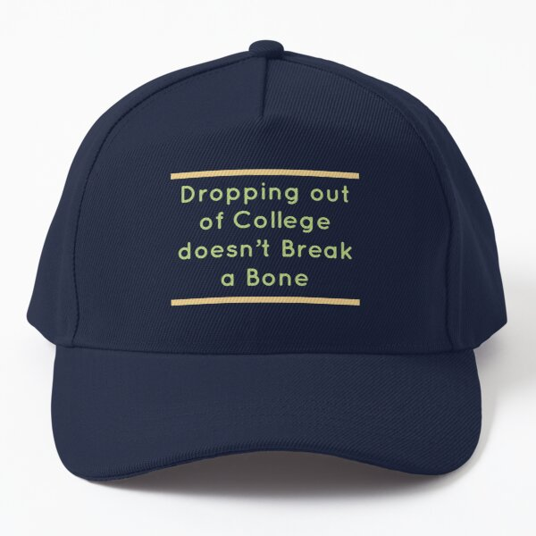 Dropping out of College doesn't Break a Bone Baseball Cap