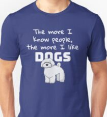 The more I know people, the more I like dogs T-Shirt