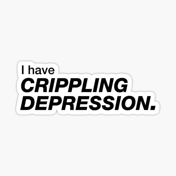I have crippling depression Sticker