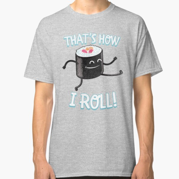 That's How I Roll Sushi Roll Classic T-Shirt