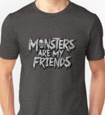 Monsters are my friends T-Shirt