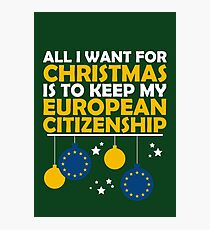 All I Want for Christmas is to Keep my European Citizenship Photographic Print