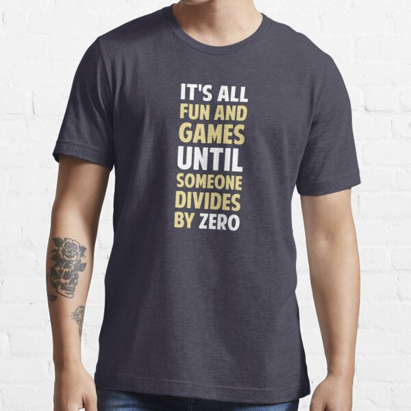 Dividing By Zero Is Not A Game Essential T-Shirt
