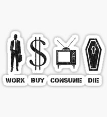 Work, Buy, Consume, Die - The Circle of Life Sticker