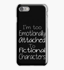 I'm too emotionally attached to fictional characters iPhone Case/Skin