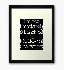 I'm too emotionally attached to fictional characters Framed Print