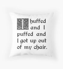 Huffed and Puffed and Got Out of My Chair Throw Pillow