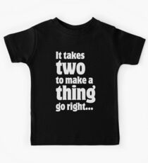 It takes two to make a thing go right ... Kids Tee