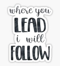 Where You Lead I Will Follow Quote Sticker