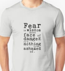 Fear Is Wisdom In The Face Of Danger T-Shirt