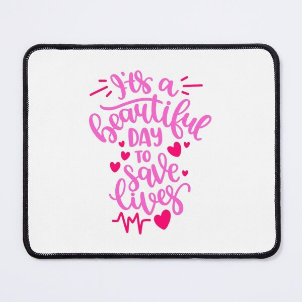 IT'S A BEAUTIFUL DAY TO SAVE LIVES Mouse Pad