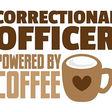 Correctional Officer powered by coffee by jazzydevil