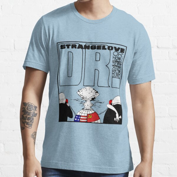 Dr. Strangelove OR: How I Learned To Stop Worrying and Love the Bomb Essential T-Shirt