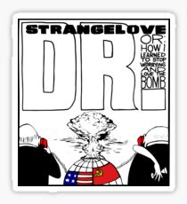 Dr. Strangelove OR: How I Learned To Stop Worrying and Love the Bomb Sticker