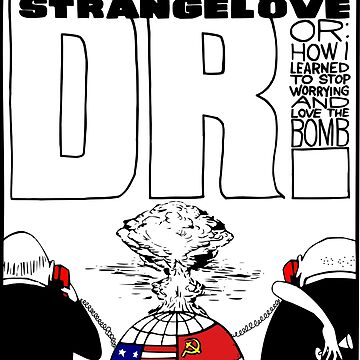 Dr. Strangelove OR: How I Learned To Stop Worrying and Love the Bomb by posty
