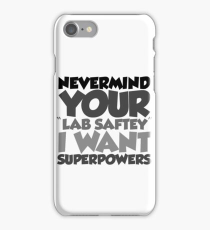 """Nevermind your """"lab safety"""" I want superpowers iPhone Case/Skin"""