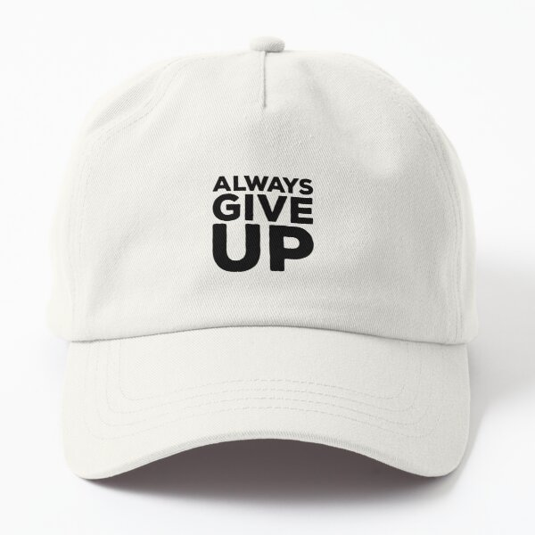 Always Give Up Dad Hat