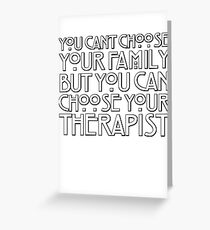 You can't choose your family but you can choose your therapist Greeting Card