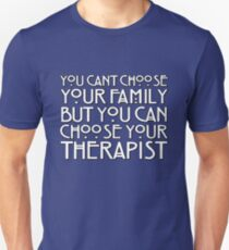You can't choose your family but you can choose your therapist T-Shirt