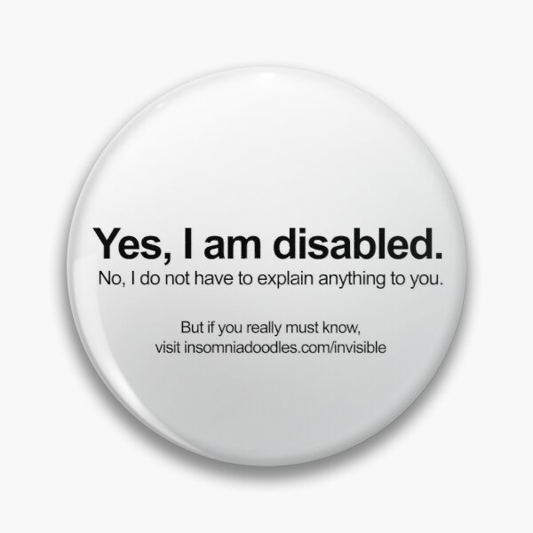 I am Disabled - Invisible Disabilities Awareness Pin