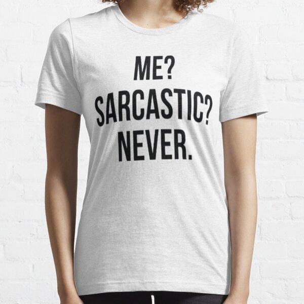 Me? Sarcastic? Never. Essential T-Shirt