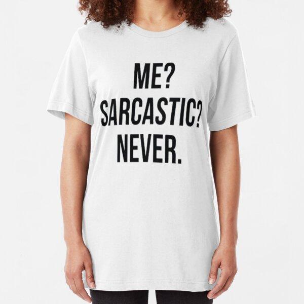Me? Sarcastic? Never. Slim Fit T-Shirt