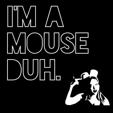 I'm a MOUSE. Duh! by meichi