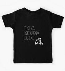I'm a MOUSE. Duh! Kids Tee