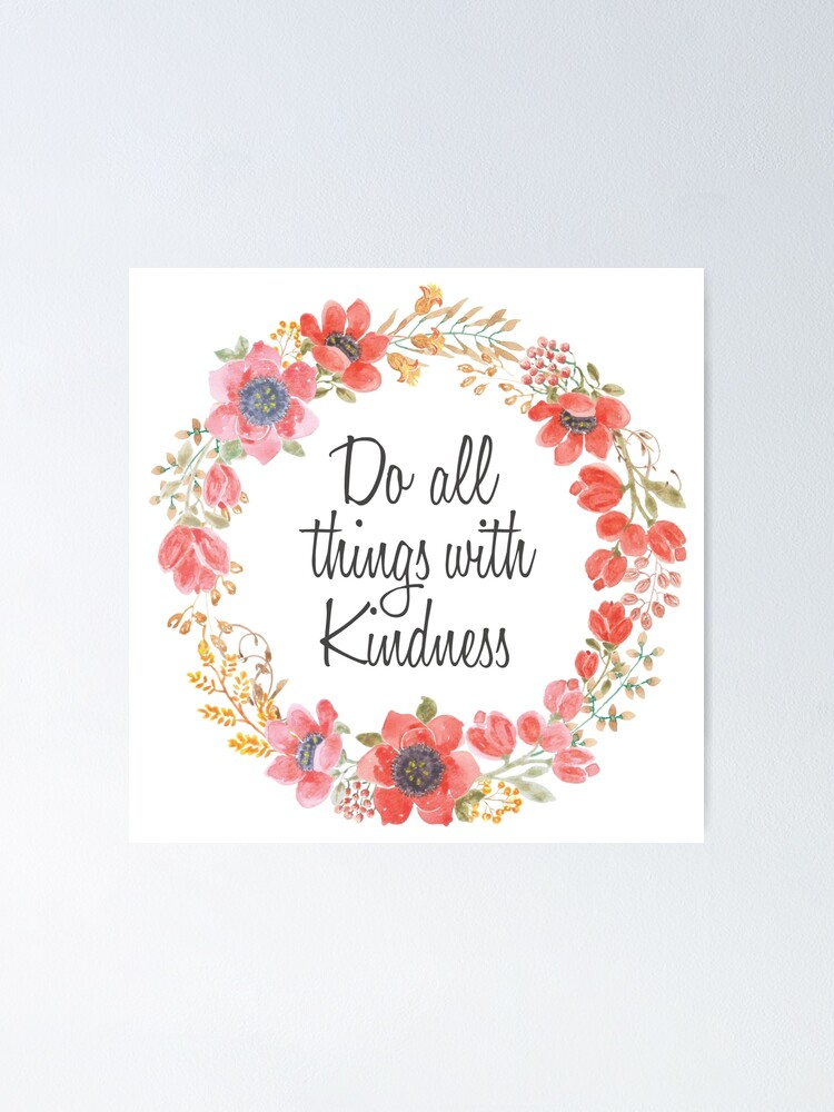 Do All Things With Kindness Poster By Navtrav Redbubble