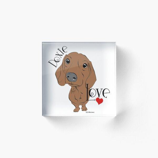 Doxie Love - I love my Dachshund! Acrylic Block