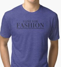I LIVE FOR FASHION Tri-blend T-Shirt