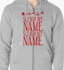 Sleigh My Name Zipped Hoodie