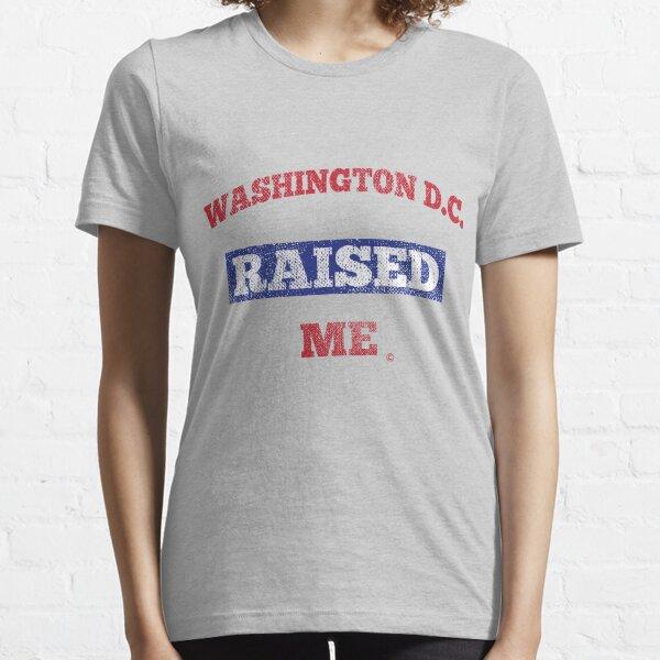 Washington D.C. Raised Me Essential T-Shirt