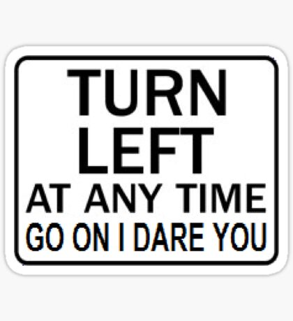 TURN LEFT ANY TIME Sticker