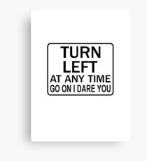TURN LEFT ANY TIME Canvas Print