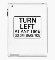 TURN LEFT ANY TIME iPad Case/Skin