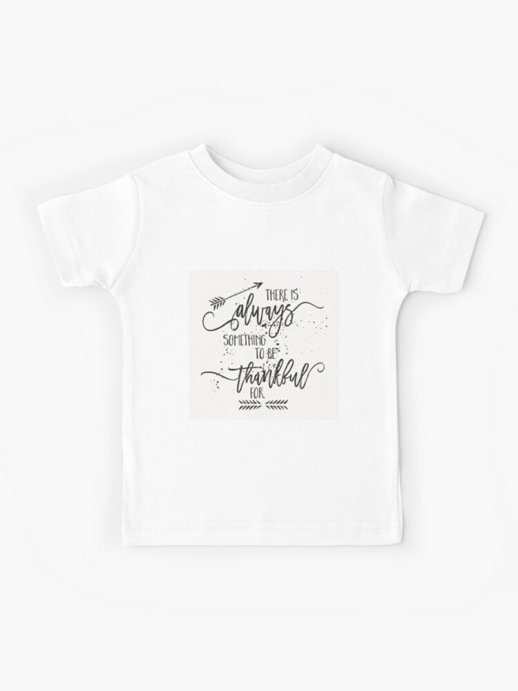 There is Always Something to Be Thankful for Youth T-Shirt