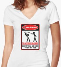 Warning! To avoid injury don't tell me how to do my job. Women's Fitted V-Neck T-Shirt